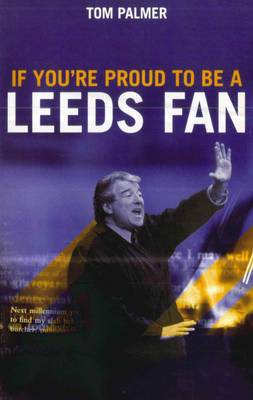 If You're Proud To Be A Leeds Fan by Tom Palmer