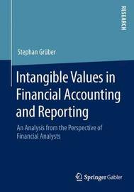 Intangible Values in Financial Accounting and Reporting by Stephan Gruber