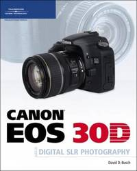 Canon EOS 30D Guide to Digital SLR Photography by David Busch