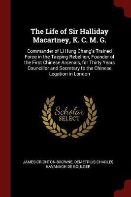 The Life of Sir Halliday Macartney, K. C. M. G. by James Crichton-Browne