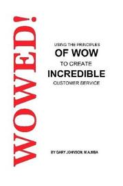 Wowed! Using the Principles of Wow to Create Incredible Customer Service by Gary Johnson