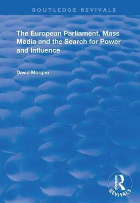 The European Parliament, Mass Media and the Search for Power and Influence by David Morgan