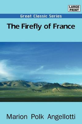 The Firefly of France by Marion Polk Angellotti image