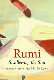 Rumi: Swallowing the Sun by Franklin D. Lewis image