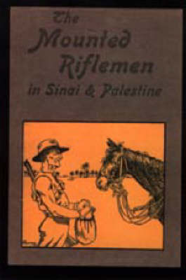 Mounted Riflemen in Sinai and Palestine. The Story of New Zealand's Crusaders by A.Briscoe Moore image