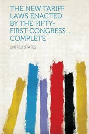 The New Tariff Laws Enacted by the Fifty-First Congress ... Complete by United States