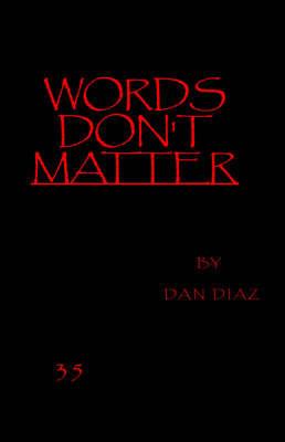 Words Don't Matter by Dan Diaz