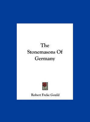 The Stonemasons of Germany by Robert Freke Gould