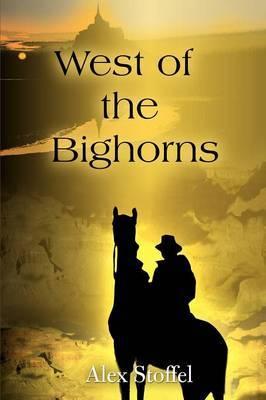 West of the Bighorns by Alex Stoffel