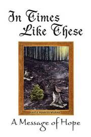 In Times Like These by Gayle Frances Wojnar