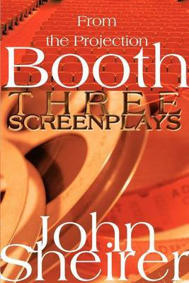 From the Projection Booth: Three Screenplays by John Sheirer image