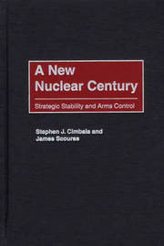 A New Nuclear Century by Stephen J Cimbala