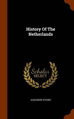 History of the Netherlands by Alexander Yuoung image