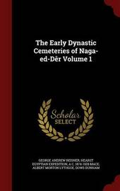 The Early Dynastic Cemeteries of Naga-Ed-Der Volume 1 by George Andrew Reisner