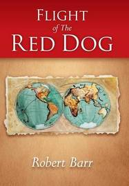 Flight of the Red Dog by Robert Barr