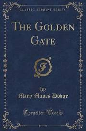 The Golden Gate (Classic Reprint) by Mary Mapes Dodge