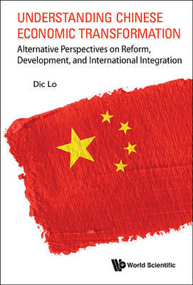 Understanding Chinese Economic Transformation: Alternative Perspectives On Reform, Development, And International Integration by Dic Lo image