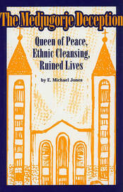 The Medjugorje Deception: Queen of Peace, Ethnic Cleansing, Ruined Lives by E.Michael Jones image