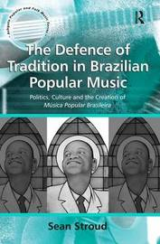 The Defence of Tradition in Brazilian Popular Music by Sean Stroud