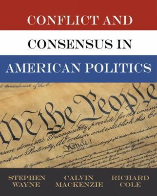 Conflict and Consensus in American Politics by Stephen J Wayne