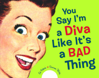 You Say I'm A Diva Like It's A Bad Thing by Ed Polish