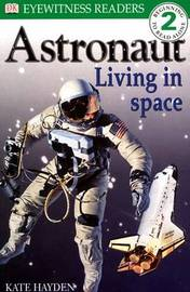 DK READERS LEVEL 2: ASTRONAUT LIVING IN SPACE 1st Edition - Paper by Kate Hayden image