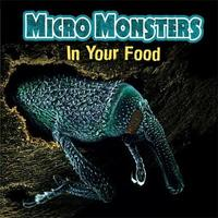 Micro Monsters: In Your Food by Clare Hibbert