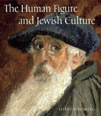 The Human Figure and Jewish Culture by Eliane Strosberg