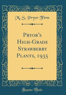 Pryor's High-Grade Strawberry Plants, 1935 (Classic Reprint) by M S Pryor Firm image