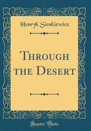 Through the Desert (Classic Reprint) by Henryk Sienkiewicz