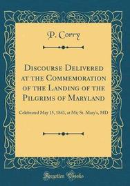 Discourse Delivered at the Commemoration of the Landing of the Pilgrims of Maryland by P Corry image