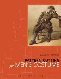 Pattern Cutting for Men's Costume by Elizabeth Friendship