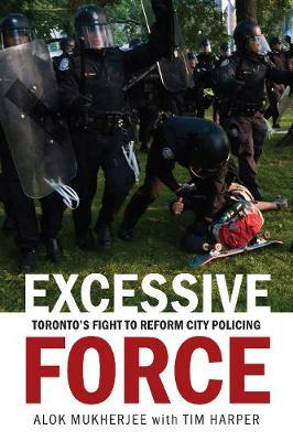 Excessive Force by Alok Mukherjee