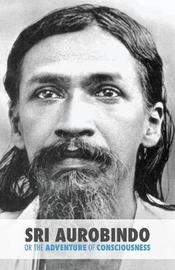 Sri Aurobindo or the Adventure of Consciousness by Satprem
