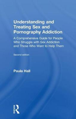 Understanding and Treating Sex and Pornography Addiction by Paula Hall image