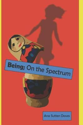 Being; On the Spectrum by Ana Sutten Daves