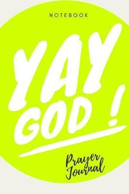 Yay God Prayer Journal Notebook by Yay God Christian Books Publishing