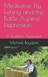 Meditative Fly Fishing and the Battle Against Depression by Michael Boyajian