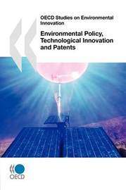 OECD Studies on Environmental Innovation Environmental Policy, Technological Innovation and Patents by OECD Publishing image