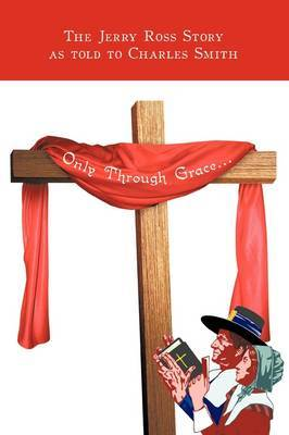 Only Through Grace... by The Jerry Ross Story image