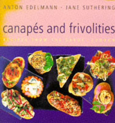 Canapes and Frivolities: Recipes from the Savoy, London by Anton Edelmann