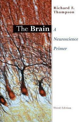 The Brain: A Neuroscience Primer by Richard F. Thompson (University of California, Los Angeles, USA)
