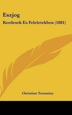 Eszjog: Kerdesek Es Feleletekben (1881) by Christian Tomasius
