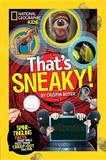 That's Sneaky!: Stealthy Secrets and Devious Data That Will Test Your Lie Detector by National Geographic