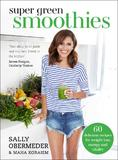 Super Green Smoothies: 60 Delicious Recipes for Weight Loss, Energy and Vitality by Sally Obermeder