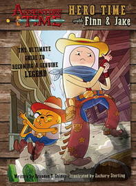 Adventure Time - Hero Time with Finn and Jake by Brandon T. Snider