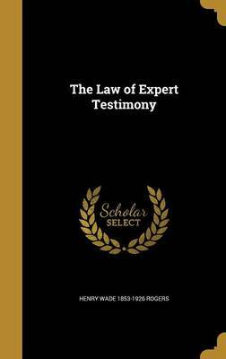 The Law of Expert Testimony by Henry Wade 1853-1926 Rogers