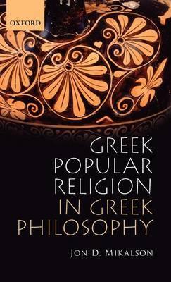 Greek Popular Religion in Greek Philosophy by Jon Mikalson