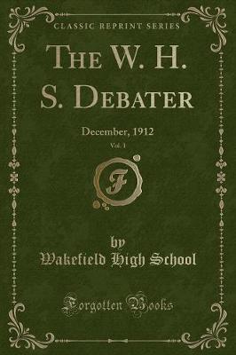 The W. H. S. Debater, Vol. 1 by Wakefield High School