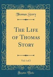 The Life of Thomas Story, Vol. 1 of 2 (Classic Reprint) by Thomas Story image